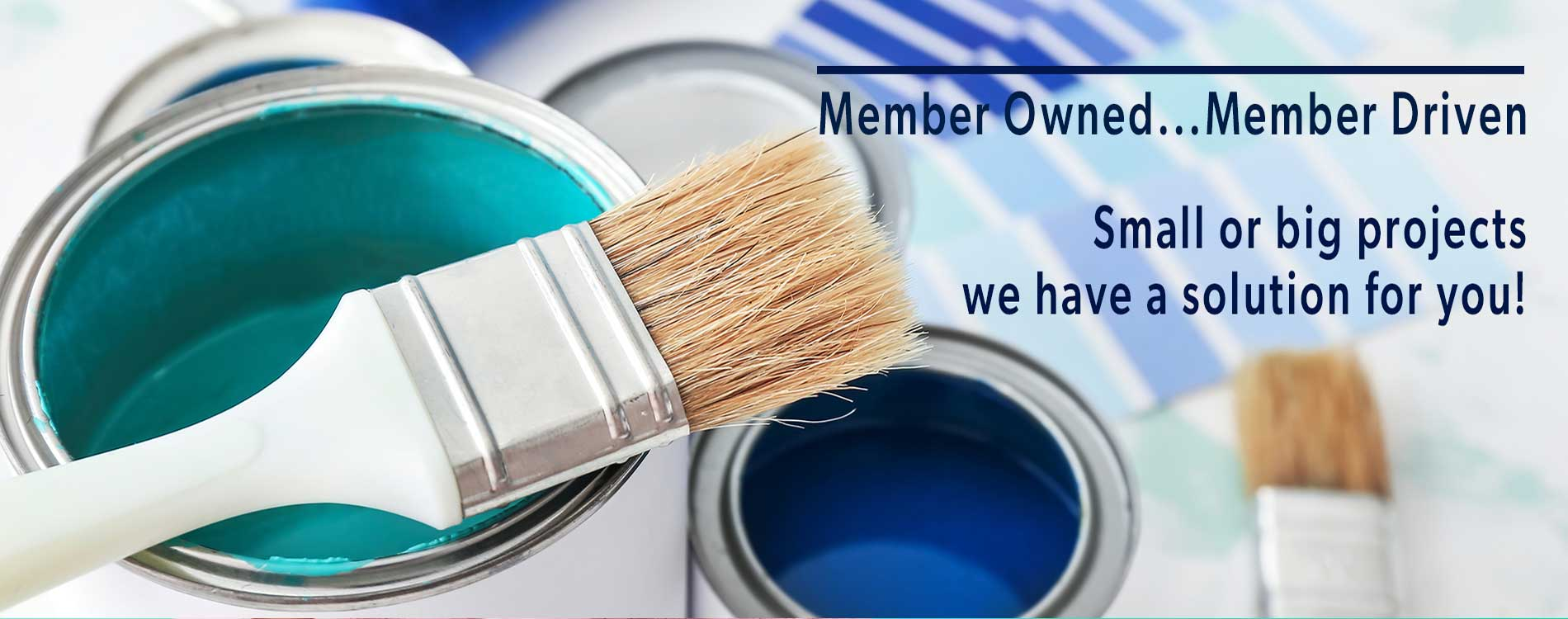 Member Owned...Member Driven. Small or big projects we have a solution for you!